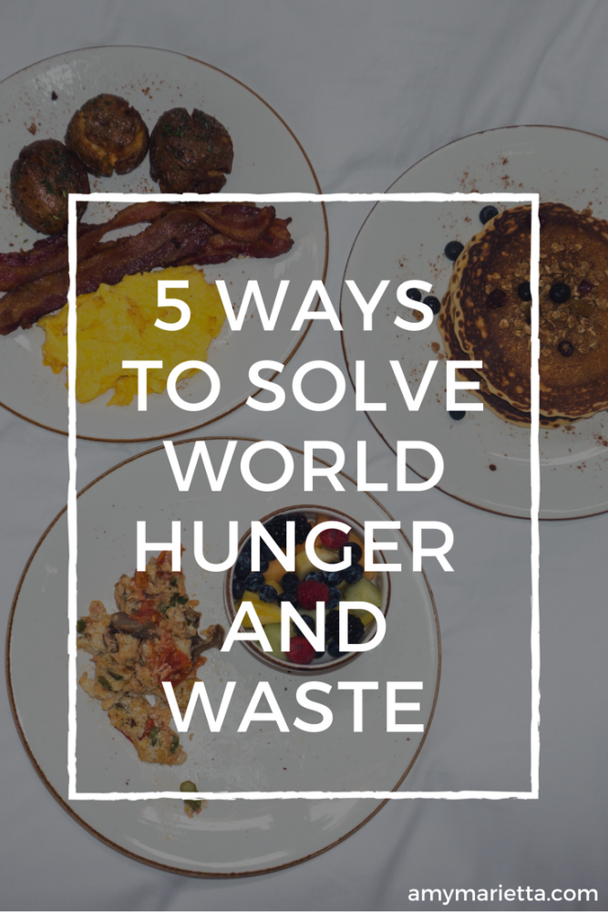 5 Ways To Solve World Hunger And Waste